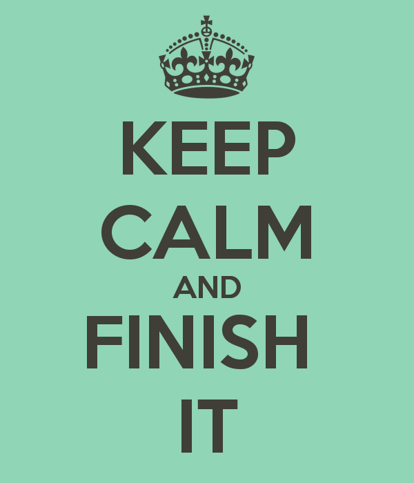 Keep calm and finish it